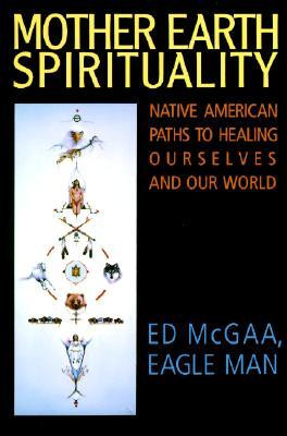 Mother Earth Spirituality: Native American Paths to Healing Ourselves ...