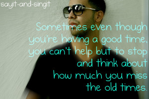 About Missing Someone Hd Drake Lyrics Quotes About Miss The Old Times ...