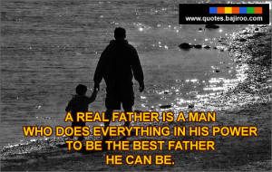 Real Father Is A Man Who Does Everything Is His Power To Be The Best ...