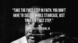 ... To See The Whole Staircase Just Take The First Step - Faith Quotes