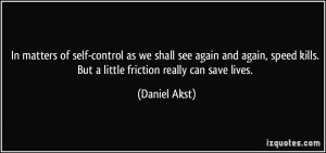 matters of self-control as we shall see again and again, speed kills ...