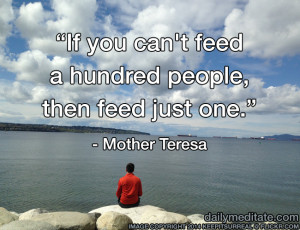 ... you can't feed a hundred people, then feed just one.