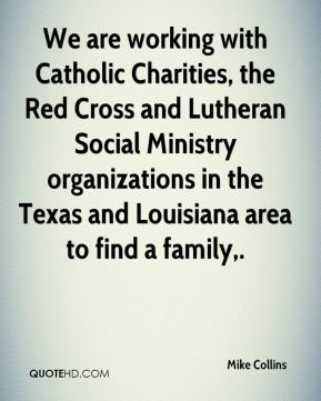Mike Collins - We are working with Catholic Charities, the Red Cross ...