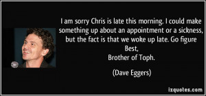 More Dave Eggers Quotes