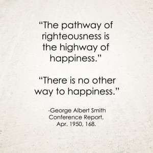 LDS Quote | George Albert Smith #Happiness #Joy http ...