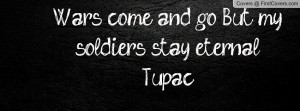 wars come and go , Pictures , but my soldiers stay eternal~tupac ...