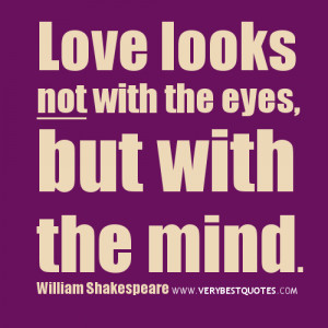 Love quotes, Love looks not with the eyes, but with the mind, william ...