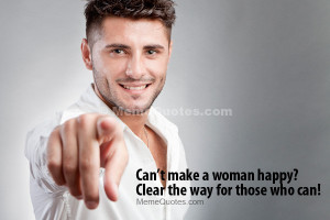 Can't make a woman happy? Clear the way for those who can! Download ...
