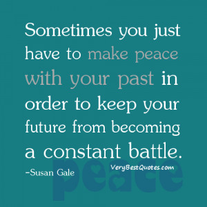 ... your past in order to keep your future from becoming a constant battle