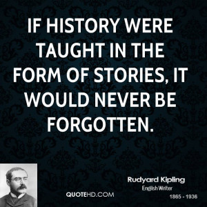 If history were taught in the form of stories, it would never be ...
