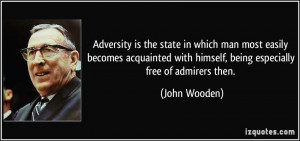 ... with himself, being especially free of admirers then. - John Wooden