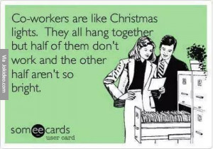 Co workers are like christmas lights – funny ecard