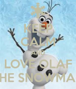 KEEP CALM AND LOVE OLAF THE SNOWMAN