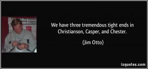 ... tremendous tight ends in Christianson, Casper, and Chester. - Jim Otto
