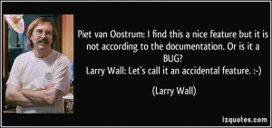 ... BUG? Larry Wall: Let's call it an accidental feature. :-) - Larry Wall