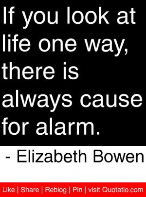 ... there is always cause for alarm elizabeth bowen # quotes # quotations