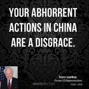 Your abhorrent actions in China are a disgrace.