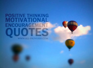 Positive Thinking Motivational Encouragement Quotes