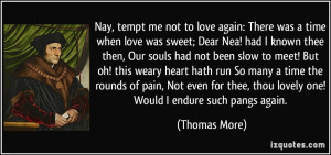 Nay, tempt me not to love again: There was a time when love was sweet ...