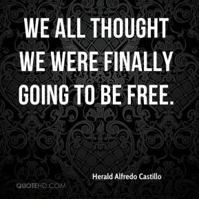 ... Alfredo Castillo - We all thought we were finally going to be free