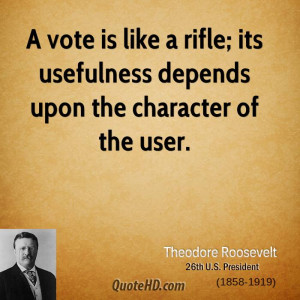 vote is like a rifle; its usefulness depends upon the character of ...