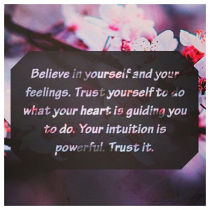 ... trust your intuition even when it hurts trust your intuition trust