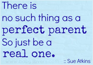 there is no such thing as a perfect parent quote