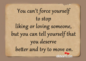 Quotes About Liking Someone You Cant Have You can't force yourself to