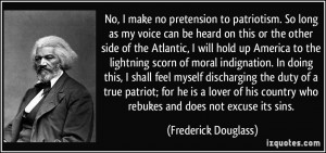 ... country who rebukes and does not excuse its sins. - Frederick Douglass