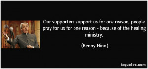 Our supporters support us for one reason, people pray for us for one ...