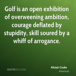 ... Courage Deflated By Stupidity, Skill Soured By a Whiff Of Arrogance