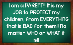 my job to protect my children from everything that is bad for them no ...