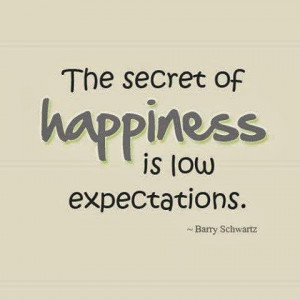QUOTES BOUQUET: The Secret Of Happiness Is Low Expectations