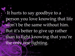 It hurts to say goodbye to a person you love knowing that life won't ...
