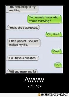 ... idk if i would want to be proposed to via text message!!!!! :) More