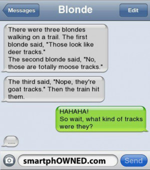 Who doesn't love blonde jokes a friend of mine tells me this joke ...