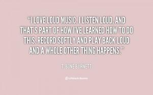 quote-T-Bone-Burnett-i-love-loud-music-i-listen-loud-120364_2.png