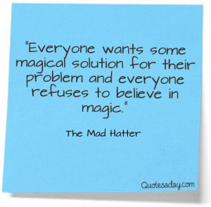 Mad Hatter quote from Alice in Wonderland - Magic!