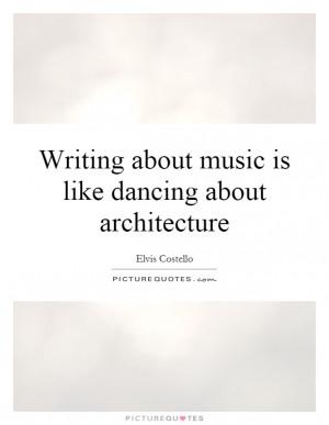 Music Quotes Dancing Quotes Architecture Quotes Elvis Costello Quotes
