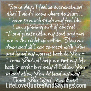Feeling Overwhelmed Quotes I feel so overwhelmed .