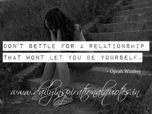 ... that wont let you be yourself. ~ Oprah Winfrey ( Relationship Quotes