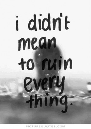 Sad Quotes Sorry Quotes Ruined Friendship Quotes