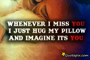 ... Just Hug My Pillow And Image Its You! - Love Quotes When You Miss Him