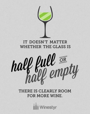 It doesn't matter whether the glass is half full or half empty. There ...