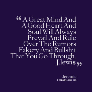 Quotes Picture: a great mind and a good heart and soul will always ...