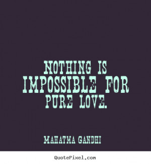 ... picture quote - Nothing is impossible for pure love. - Love quotes