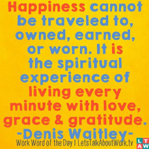 ... living every minute with love, grace and gratitude. –Denis Waitley