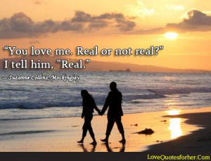 You love me. Real or not real, True Love Quotes for him