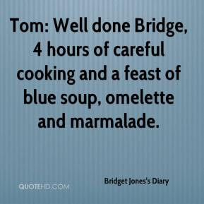 Tom: Well done Bridge, 4 hours of careful cooking and a feast of blue ...