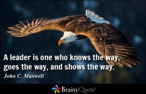 leader is one who knows the way, goes the way, and shows the way ...
